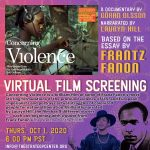 """Virtual Film Screening graphic for The Strategy Center. The background is pink/purple with a traditional African print. Translucent images of Frantz Fanon and Lauryn Hill are in the bottom right corner. In the top left corner, there is a still from """"Concerning Violence."""" On the right, yellow and white text says by Gorän Olsson, narrated by Lauryn Hill, based on the essay by Frantz Fanon. Below, """"Virtual Film Screening"""" spans the width of the post in white text. Below, a description of the event says """"Concerning Violence is a brilliant film of some of Franz Fanon's most stirring formulations of the profound violence of the U.S. and European imperialists and portrays actual struggles of colonized people for national liberation. Brilliantly narrated by Lauryn Hill, the film has 9 different stories -- each one beginning with a quote from Franz Fanon's The Wretched of the Earth. In the bottom left corner, the event information is specified in yellow text """"Thurs., Oct 1 2020, 6:00PM PST"""" info@thestrategycenter.org for more information."""